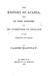 The History of Acadia, from Its Discovery to Its Surrender to England, by the Treaty of Paris