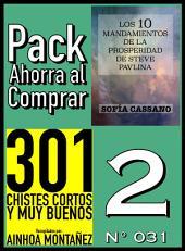 Pack Ahorra al Comprar 2 (Nº 031): 301 Chistes Cortos y Muy Buenos & Los 10 Mandamientos de la Prosperidad de Steve Pavlina