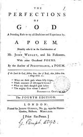 The Perfections of God a Standing Rule to Try All Doctrines and Experience by: A Poem. Humbly Offer'd to the Consideration of Mr. John Wesley, and His Followers. With Other Occasional Poems. By the Author of Perseverance, a Poem