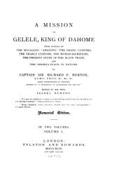 "A Mission to Gelele, King of Dahome: With Notices of the So Called ""Amazons,"" the Grand Customs, the Yearly Customs, the Human Sacrifices, the Present State of the Slave Trade, and the Negro's Place in Nature, Volume 1"