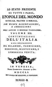 Dell'Italia. O sia Descrizione del Milanese, Parmigiano, Modenese, Mantovano, e Lombardia Veneta: Volume 19