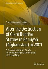 After the Destruction of Giant Buddha Statues in Bamiyan (Afghanistan) in 2001: A UNESCO's Emergency Activity for the Recovering and Rehabilitation of Cliff and Niches