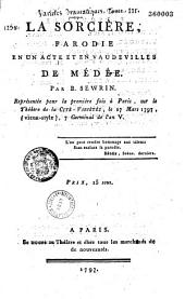 La Sorcière. Parodie en un acte et en vaudevilles, de Médée [de Hoffman], par B. [Bassompierre, dit] Sewrin. Représentée pour la première fois à Paris sur le théâtre de la Cité-Variétés, le 27 mars 1797...