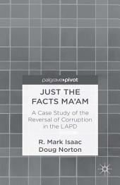 Just the Facts Ma'am: A Case Study of the Reversal of Corruption in the LAPD