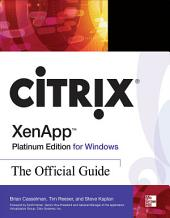 Citrix XenApp Platinum Edition for Windows: The Official Guide: Edition 4