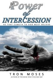 The Power of Intercession: He That Cometh to God Must Believe