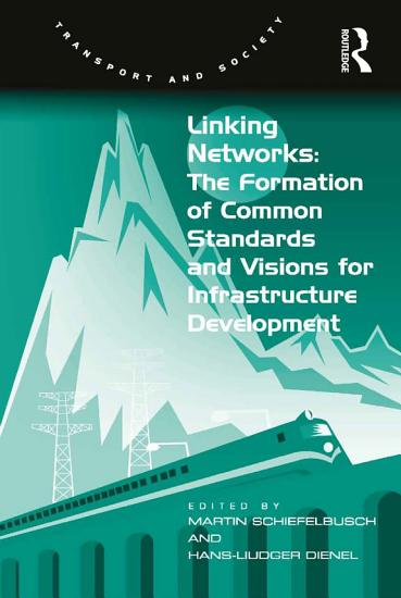 Linking Networks  The Formation of Common Standards and Visions for Infrastructure Development PDF