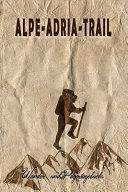 Alpe Adria Trail   Wander und Pilgertagebuch PDF