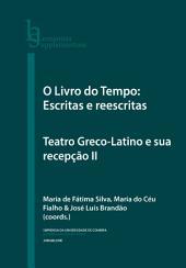 O Livro do Tempo: Escritas e reescritas: Teatro Greco-Latino e sua recepção II