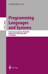 Programming Languages and Systems: First Asian Symposium, APLAS 2003, Beijing, China, November 27-29, 2003, Proceedings