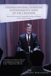 Understanding Everyday Governments' Ways of Job Creation: Ideas and Governments' Sustainable Strategy to Facilitate Success in Job Creation