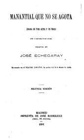 Manantial que no se agota: drama en tres actos y en verso : con un entreacto en prosa