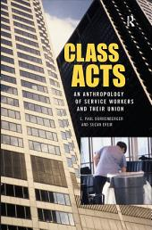 Class Acts: An Anthropology of Urban Workers and Their Union