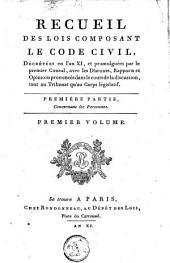 Recueil des lois composant le code civil, décretées en l'an XI, et promulguées par le premier consul, avec les discours, rapports et opinions prononcés dans le cours de la discussion, tant au tribunat qu'au corps législatif: Volume1