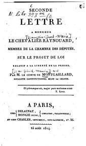 Seconde lettre à monsieur le chevalier Raynouard, rapporteur de la commission centrale, sur le projet de loi relatif à la liberté de la presse