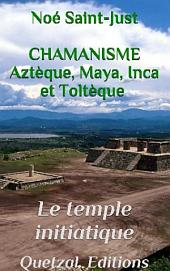 Le Temple Initiatique (Chamanisme aztèque, maya, inca et toltèque)