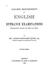 College Requirements in English Entrance Examinations: June Examination Papers of Harvard, Yale, the Sheffield Scientific School, Princeton, and Columbia, from 1895 to 1899, Inclusive