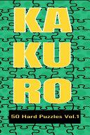 Kakuro 50 Hard Puzzles Vol.1
