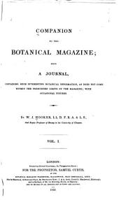 Companion to the Botanical Magazine: Being a Journal, Containing Such Interesting Botanical Information as Does Not Come Within the Prescribed Limits of the Magazine; with Occasional Figures, Volume 1