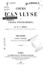 Cours d'analyse de l'École Polytechnique: Équations differéntielles. Calcul intégral. T.3, Volume3