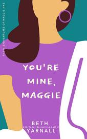 You're Mine Maggie