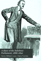 A Diary of the Salisbury Parliament, 1886-1892