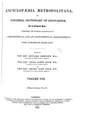 Encyclopædia Metropolitana; Or, Universal Dictionary of Knowledge ...: Comprising the Twofold Advantage of a Philosophical and an Alphabetical Arrangement, with Appropriate Engravings, Volume 8