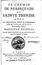Le chemin de perfection de Sainte Therese: avec les meditations aprés la communion ...