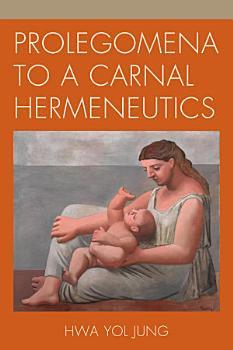 Prolegomena to a Carnal Hermeneutics PDF