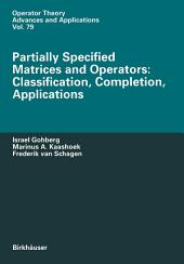 Partially Specified Matrices and Operators: Classification, Completion, Applications