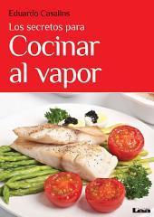 Los secretos para cocinar al vapor
