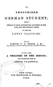 The Proscribed German Student: Being a Sketch of Some Interesting Incidents in the Life and Melancholy Death of the Late Lewis Clausing