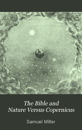 The Bible and Nature Versus Copernicus: A Series of Lectures in Defense of Sacred Truths Discredited by Modern Science