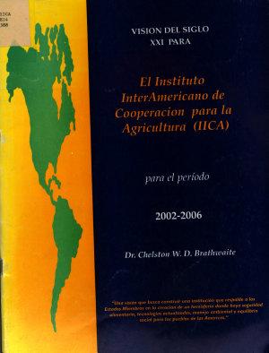 Visi  n del Siglo XXI para el Instituto Interamericano de Cooperaci  n para la Agricultura  IICA  para el per  odo 2002 2006 PDF