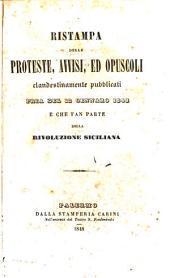 Ristampa delle proteste, avvisi ed opuscoli clandestinamente pubblicati pria del 12 gennaro 1848 e che fan parte della rivoluzione siciliana