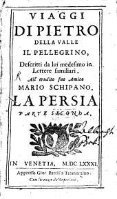 Viaggi: Descritti da lui medesimo in Lettere familiari All'erudito suo amico Mario Schipano. ¬La Persia ; Parte Seconda, Volume 2