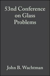 53nd Conference on Glass Problems: Ceramic Engineering and Science Proceedings, Volume 14, Issues 3-4