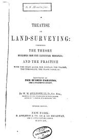 A Treatise on Land-surveying: Comprising the Theory Developed from Five Elementary Principles; and the Practice with the Chain Alone, the Compass, the Transit, the Theodolite, the Plane, Table, & C. ...