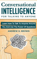 Conversational Intelligence for Talking to Anyone  Learn How to Talk to Anyone Around You and Use the Power of Questions PDF