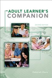 The Adult Learner's Companion: A Guide for the Adult College Student: Edition 2