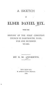 A Sketch of Elder Daniel Hix: With the History of the First Christian Church in Dartmouth, Mass