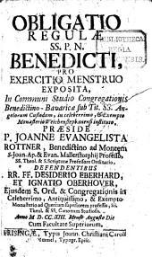 Obligatio Regulae SS. P.N. Benedicti, pro exercitio menstruo exposita
