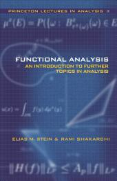 Functional Analysis: Introduction to Further Topics in Analysis
