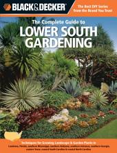Black & Decker The Complete Guide to Lower South Gardening: Techniques for Growing Landscape & Garden Plants in Louisiana, Florida, southern Mississippi, southe