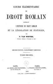 Cours élémentaire de droit romain, contenant l'histoire du droit roman et la législation de justinien: Volume2