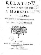 Relation de tout ce qui s'est fait à Marseille et ailleurs pour obtenir de Dieu la cessation entière du mal contagieux. [Mandements de l'é vêque de Marseille, 22 octobre 1720, 16 juin, 22 juillet, 26 septembre et 15 octobre 1721, et de celui de Toulon, 30 mai 1721]