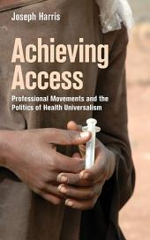 Achieving Access: Professional Movements and the Politics of Health Universalism