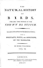 The Natural History of Birds: From the French of the Count de Buffon. Illustrated with Engravings; and a Preface, Notes, and Additions, by the Translator. In Nine Volumes. ...