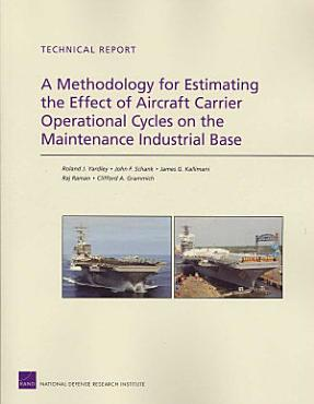 A Methodology for Estimating the Effect of Aircraft Carrier Operational Cycles on the Maintenance Industrial Base PDF