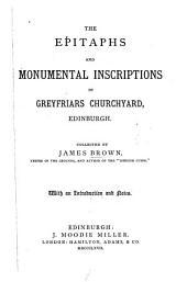The Epitaphs and Monumental Inscriptions in Greyfriars Churchyard, Edinburgh